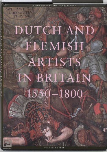 Dutch and Flemisch artists in Britain 1550-1750 - Leids kunsthistorisch jaarboek