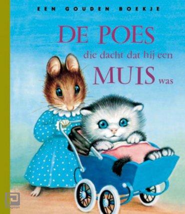 De poes die dacht dat hij een muis was - Gouden Boekjes
