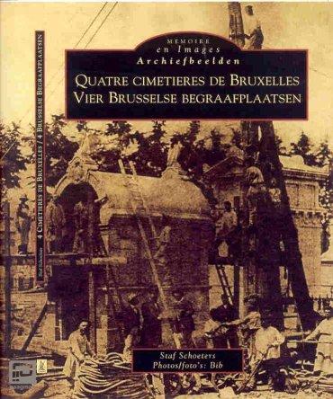 Archiefbeelden Vier Brusselse Begraafplaatsen = Quatre cimetiers de Bruxelles - Memoire en Images