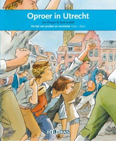 Oproer in Utrecht / de tijd van pruiken en revoluties 1700-1800 - Terugblikken leesboeken