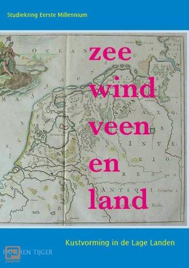 Zee, wind, veen en land - Vergeten Verleden van de Lage Landen