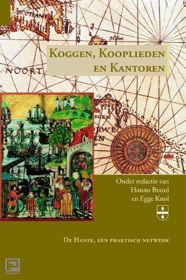 Koggen, Kooplieden en Kantoren - Groninger Hanze Studies