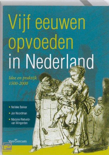 Vijf eeuwen opvoeden in Nederland