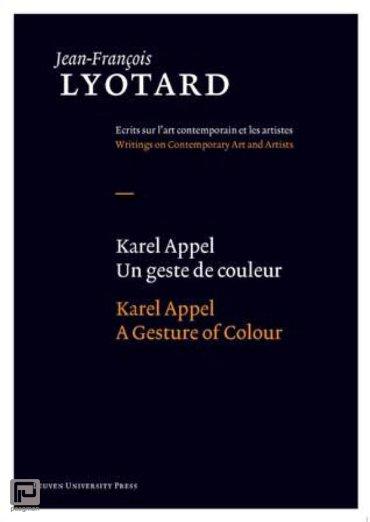 Karel Appel, Un geste de couleur/A Gesture of Colour - Jean-François Lyotard: Writings on Contemporary Art and Artists