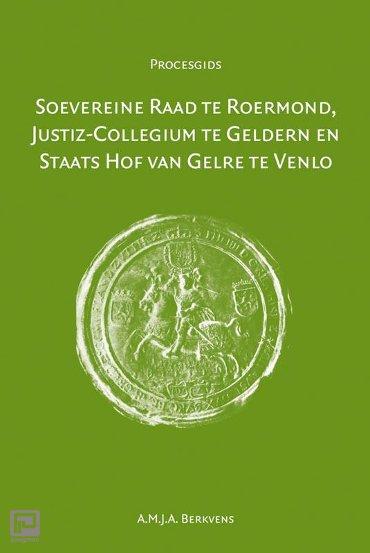 Soevereine raad te Roermond, Justiz-Collegium te Geldern en Staats Hof van Gelre te Venlo - Procesgidsen