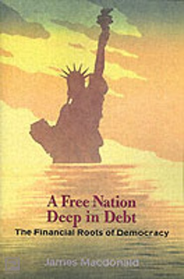 A Free Nation Deep in Debt : The Financial Roots of Democracy