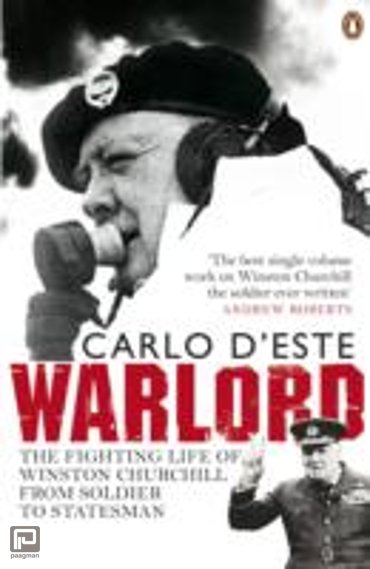 Warlord : The Fighting Life of Winston Churchill, from Soldier to Statesman