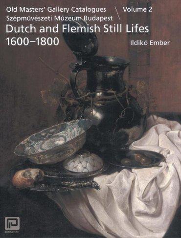 Old Masters' Gallery Catalogues Szépmüvészeti múzeum Budapest / Volume 2: Still lifes 1600-1800