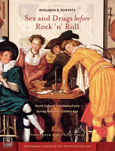 Sex and drugs before rock 'n' roll - Amsterdam Studies in the Dutch Golden Age