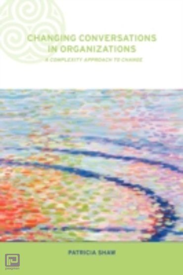 Changing Conversations in Organizations : A Complexity Approach to Change