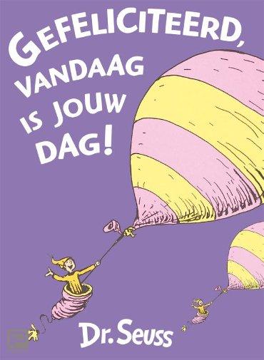 Gefeliciteerd, vandaag is jouw dag! - Dr. Seuss