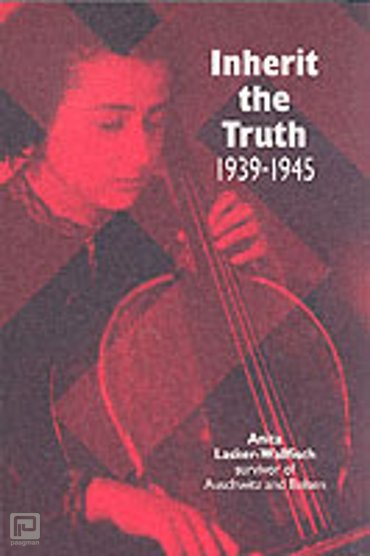 Inherit the Truth 1939-1945 : The Documented Experiences of a Survivor of Auschwitz and Belsen