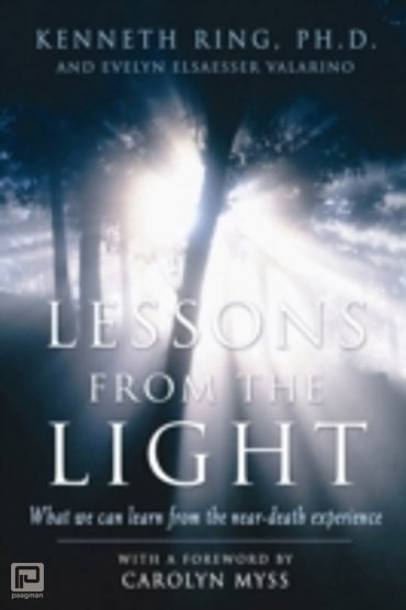 Lessons from the Light : What We Can Learn from the Near-death Experience