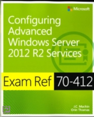Configuring Advanced Windows Server 2012 R2 Services : Exam Ref 70-412