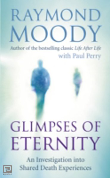 Glimpses of Eternity : An Investigation into Shared Death Experiences