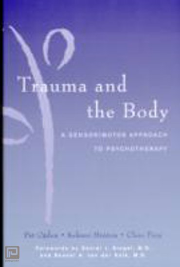 Trauma and the Body : A Sensorimotor Approach to Psychotherapy