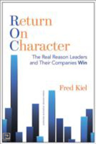 Return on Character : The Real Reason Leaders and Their Companies Win