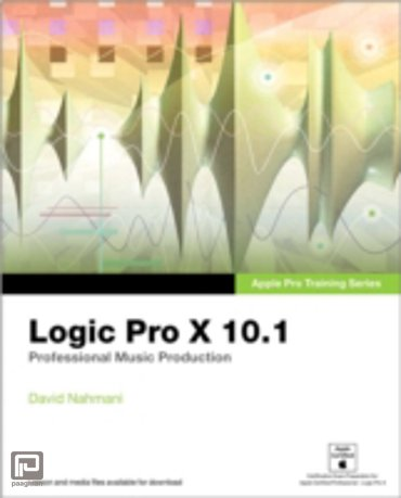 Apple Pro Training Series : Logic Pro X 10.1: Professional Music Production