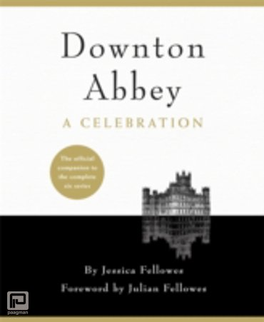 Downton Abbey - A Celebration : The Official Companion to All Six Series