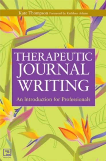 Therapeutic Journal Writing : An Introduction for Professionals