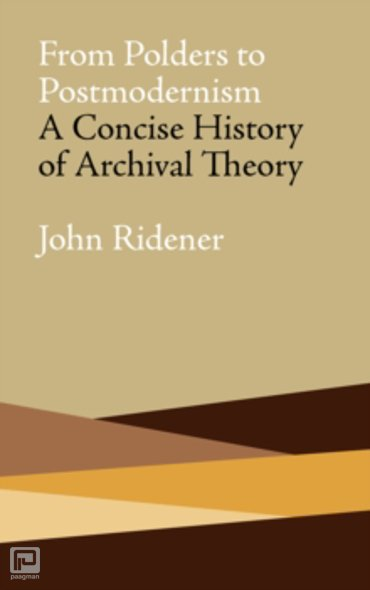 From Polders to Postmodernism : A Concise History of Archival Theory