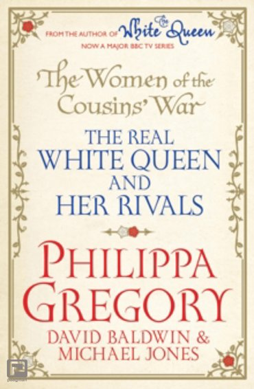 The Women of the Cousins' War : The Real White Queen and Her Rivals