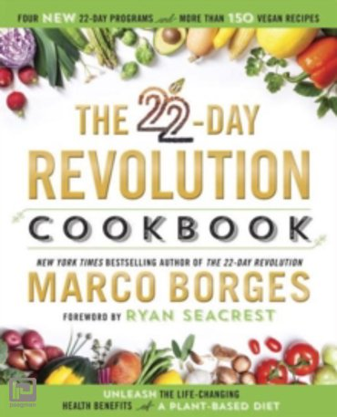The 22-Day Revolution Cookbook : The Ultimate Resource for Unleashing the Life-Changing Health Benefits of a Plant-Based Diet