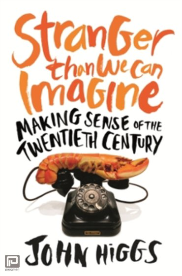Stranger Than We Can Imagine : Making Sense of the Twentieth Century