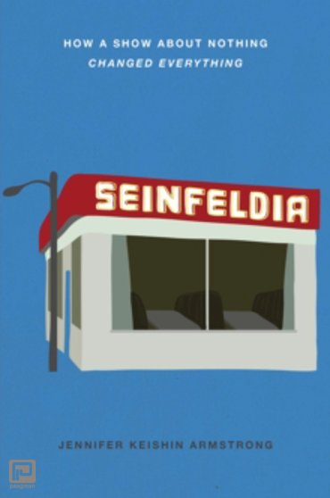 Seinfeldia : How a Show About Nothing Changed Everything