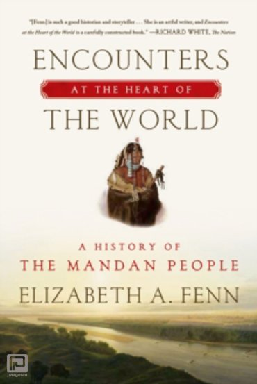 Encounters at the Heart of the World : A history of the mandan people