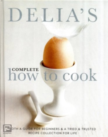 Delia's Complete How to Cook : Both a Guide for Beginners and a Tried and Tested Recipe Collection for Life