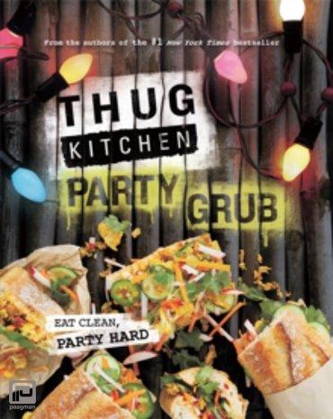 Thug Kitchen Party Grub : Eat Clean, Party Hard