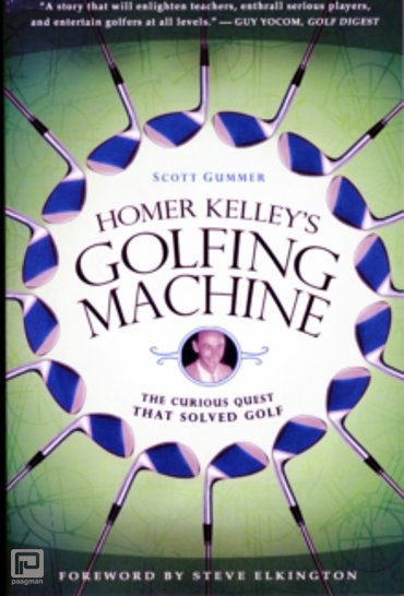 Homer Kelley's Golfing Machine : The Curious Quest That Solved Golf