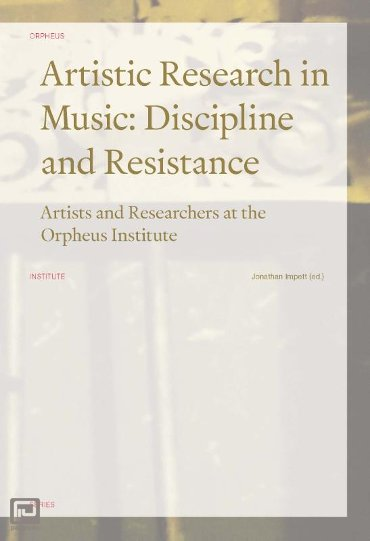 Artistic Research in Music: Discipline and Resistance - Orpheus Institute Series