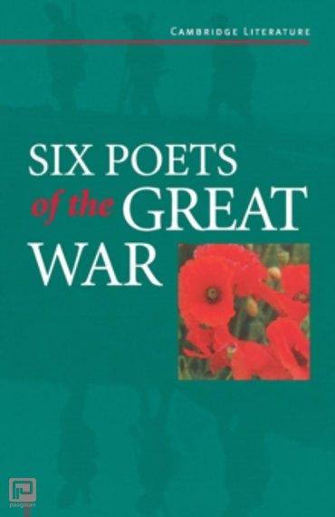 Six Poets of the Great War : Wilfred Owen, Siegfried Sassoon, Isaac Rosenberg, Richard Aldington, Edmund Blunden, Edward Thomas, Rupert Brooke and Many Others