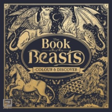 The Book of Beasts: A Compendium of Monsters, Critters and Mythical Creatures to Colour : Colour and Discover