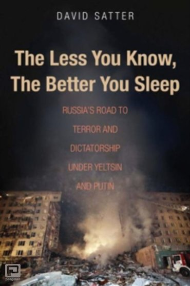 The Less You Know, the Better You Sleep : Russia's Road to Terror and Dictatorship Under Yeltsin and Putin