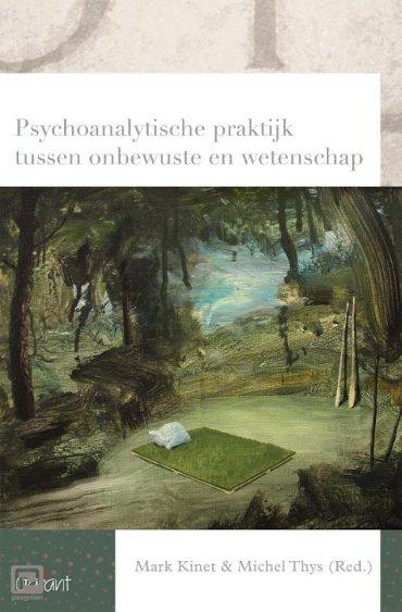 Psychoanalytische praktijk tussen onbewuste en wetenschap - Reeks Psychoanalytisch Actueel