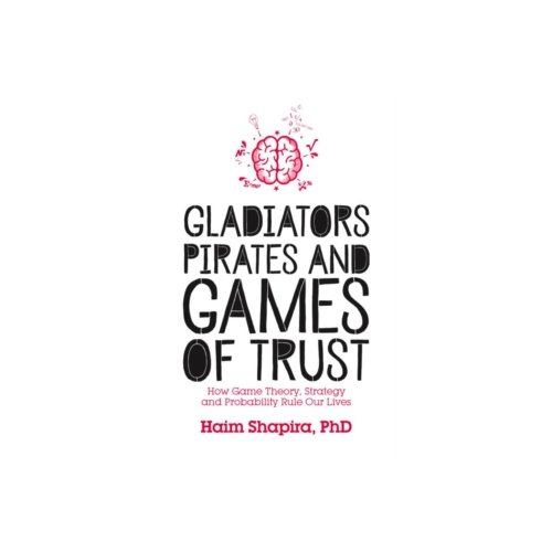 Afbeelding van Gladiators, pirates and games of trust : how game theory, strategy and probability rule our lives