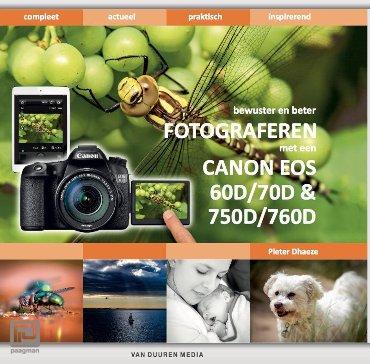 Fotograferen met de Canon EOS 60D, 70D, 750D en 760D – met e-update voor de Canon EOS 80D - Bewuster en beter
