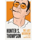 Hunter s. Thompson: The last interview and other conversations