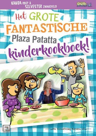 Het grote fantastische Plaza Patatta kinderkookboek! - Plaza Patatta