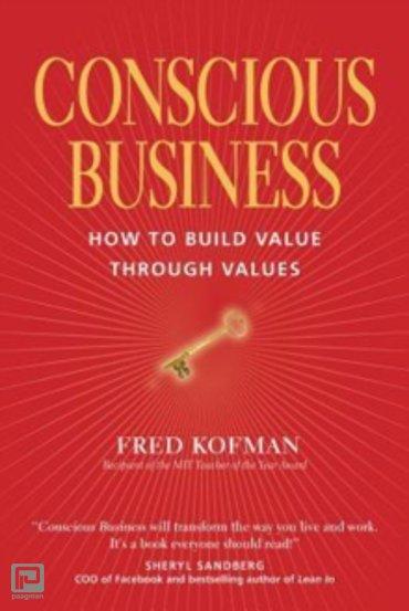 Conscious Business : How to Build Value Through Value