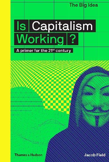 The big idea Is capitalism working?