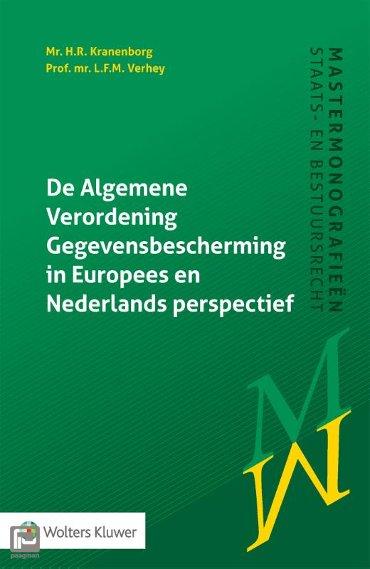 De Algemene Verordening Gegevensbescherming in Europees en Nederlands perspectief - Mastermonografieën staats- en bestuursrecht