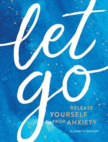 Let go: Release yourself from anxiety