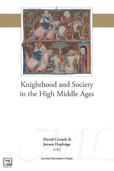 Knighthood and Society in the High Middle Ages - Mediaevalia Lovaniensia - Series 1-Studia