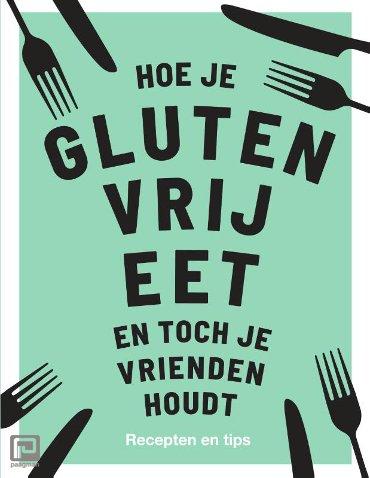 Hoe je glutenvrij eet en toch je vrienden houdt