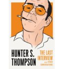 Hunter S. Thompson: The Last Interview - The Last Interview Series