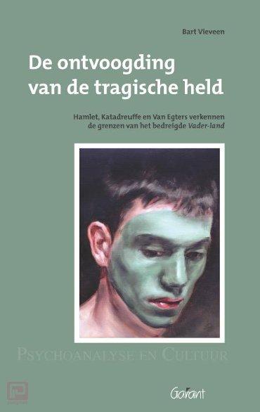 De ontvoogding van de tragische held. Hamlet, Katadreuffe, en Van Egers verkennen de grenzen van het bedreigde Vader-land. Reeks: Psychoanalyse en Cultuur, nr. 12 - Psychoanalyse en cultuur